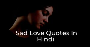 Read more about the article Sad Love Quotes In Hindi | Heart Touching Lines