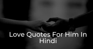 Read more about the article Best Love Quotes For Him In Hindi | Romantic Shayari