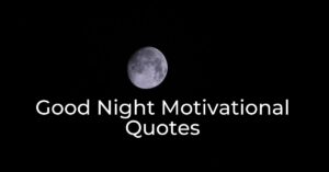 Read more about the article Top 40+ Good Night Motivational Quotes | Inspiration