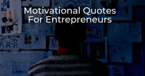 Read more about the article 35+ Motivational Quotes For Entrepreneurs | Must Read