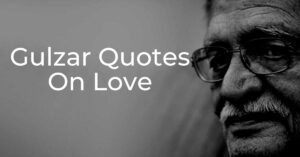 Read more about the article Top 17 Gulzar Quotes On Love | Gulzar Shayari