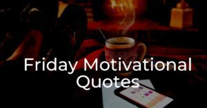 Read more about the article Friday Motivational Quotes To A Start Happy Weekend