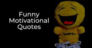 Read more about the article Funny Motivational Quotes That Will Make You Laugh