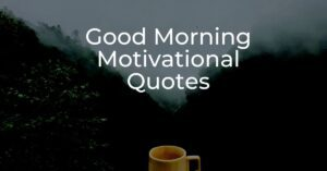 Read more about the article 30+ Best Good Morning Motivational Quotes