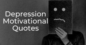 Read more about the article Top 40 Depression Motivational Quotes With Images