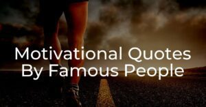 Read more about the article 40+ Motivational Quotes By Famous People Images