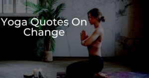 Read more about the article Yoga Quotes on Change | Inspiring Yoga Quotes