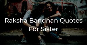 Read more about the article 25+ Raksha Bandhan Quotes For Sister With Images
