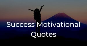Read more about the article 20+ Success Motivational Quotes | Life Inspiration