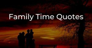 Read more about the article Family Time Quotes and Sayings With Images