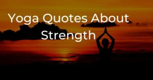 Read more about the article Top 20 Yoga Quotes About Strength | Quotes For Health