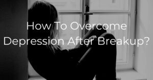 Read more about the article How To Overcome Depression After Breakup?