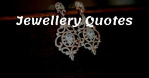 Read more about the article Best 15  Jewellery Quotes For Women 2021