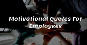 Read more about the article Best 20 Motivational Quotes For Employees