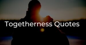 Read more about the article Top 10 Togetherness Quotes   For Your Loved Once