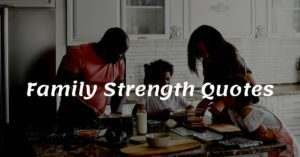 Read more about the article Top 25 Family Strength Quotes and Sayings with Images