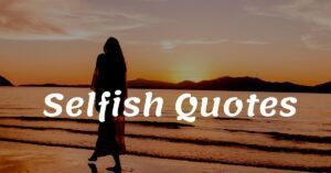 Read more about the article Top 20 Selfish Quotes and Sayings with Images