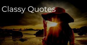 Read more about the article Top 20 Classy Quotes and Sayings with Images