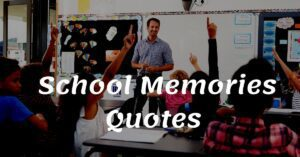Read more about the article Top 20 School Memories Quotes 2021 | Missing School