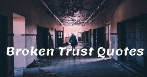 Read more about the article 20 Best Broken Trust Quotes | Heart Broken Quotes
