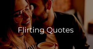 Read more about the article 20 Best Flirting Quotes for Crush  | Cute Quotes for Love