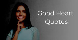Read more about the article Top 20 Good Heart Quotes and Sayings with Images