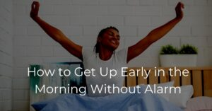 Read more about the article How to Get Up Early in the Morning Without Alarm