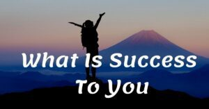 Read more about the article What is Success to You? Real Meaning of Success