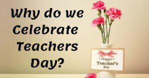 Read more about the article Why do we Celebrate Teachers Day?