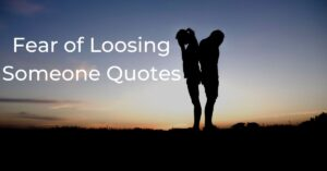 Read more about the article Best Fear of Loosing Someone Quotes | Afraid of Loosing