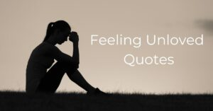 Read more about the article Top 20 Feeling Unloved Quotes |  Worthless Quotes