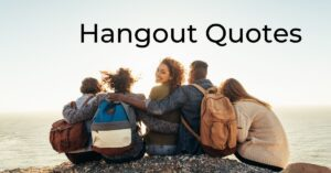 Read more about the article Best Hangout Quotes with Friends | Chilling With Friends