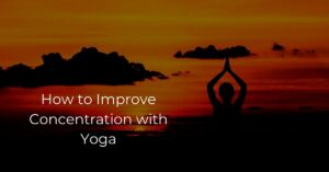 Read more about the article How to Improve Concentration with Yoga – Proven Tips