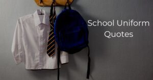 Read more about the article Best School Uniform Quotes | Slogans and Sayings