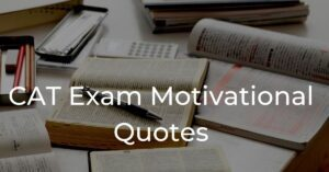 Read more about the article Top 40 CAT Exam Motivational Quotes | MBA Entrance Exam Quotes