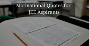 Read more about the article Top 20 Motivational Quotes for JEE Aspirants | IIT JEE Exam Preparation