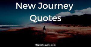 Read more about the article Top 20 New Journey Quotes 2021 | New Beginning