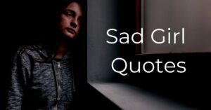 Read more about the article Best Sad Girl Quotes | Depressed Girl Quotes